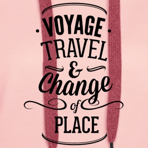 voyage travel ans chnange the place 01 - Women's Premium Hoodie