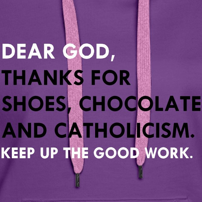 DEAR GOD, THANKS FOR SHOES CHOCOLATE & CATHOLICISM