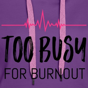 Too busy for burnout - Frauen Premium Hoodie