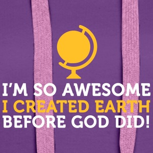 I'm So Awesome I Created The World Before God! - Women's Premium Hoodie