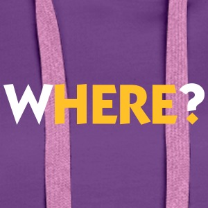Where? Here! - Women's Premium Hoodie