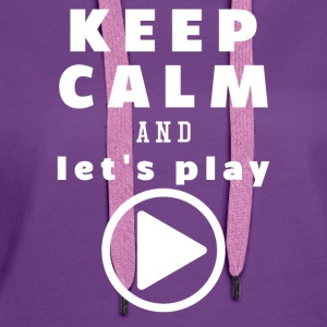 Keep Calm And Let's Play - Frauen Premium Hoodie