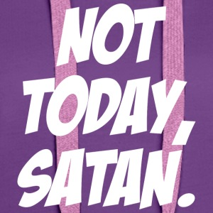 Not today satan - Frauen Premium Hoodie