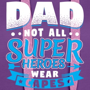 DAD NOT ALL SUPER HEROES WEAR CAPES - Women's Premium Hoodie