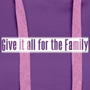 Give_it_all_for_the_Family - Premium hettegenser for kvinner