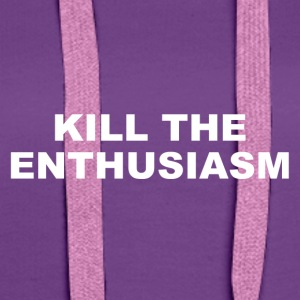 KILL THE ENTHUSIASM - Felpa con cappuccio premium da donna