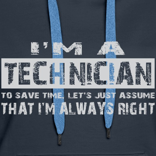 I'm a technician that's always right!