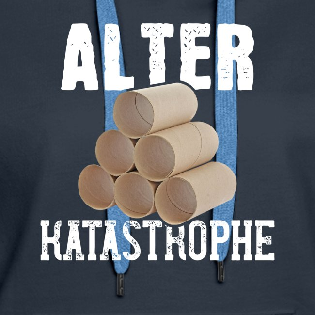 Alter Katastrophe Toilettenpapier   Spruch Lustig