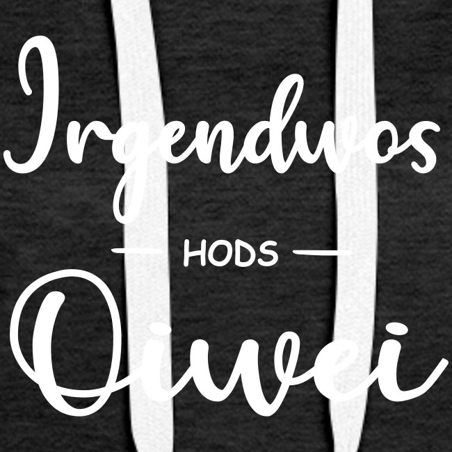 Vorschau: irgendwos hods oiwei - Frauen Premium Hoodie