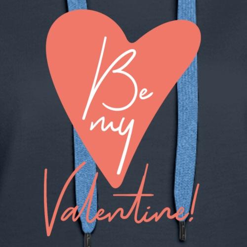 Be my Valentine Damen T-Shirt - Frauen Premium Hoodie