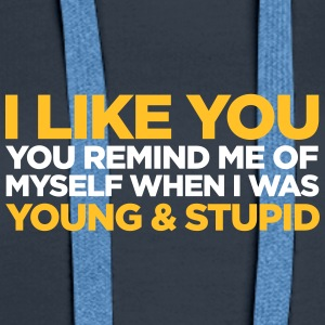 I Like You. You're Still Young And Stupid! - Women's Premium Hoodie