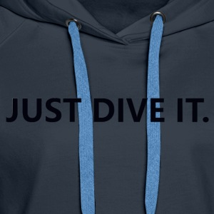 just dive it - Women's Premium Hoodie