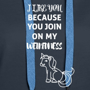 Unicorn - You join on my Weirdness - Women's Premium Hoodie