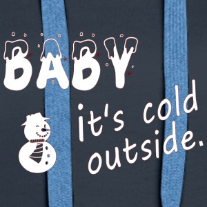 baby it's cold - Women's Premium Hoodie