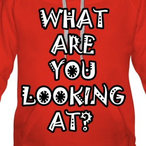What Are You Looking At? - Vrouwen Premium hoodie