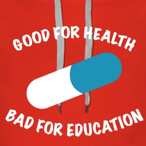Good for health bad for education - Women's Premium Hoodie