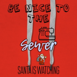 Be nice to the Sewer Santa is watching you - Women's Premium Hoodie