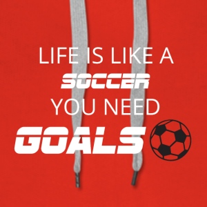 Fußball: Life is like a soccer. You need Goals! - Frauen Premium Hoodie