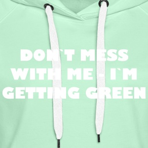 Dont mess with me - Im getting green - Frauen Premium Hoodie