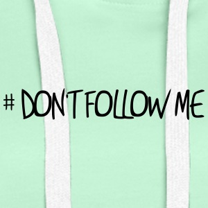 # Do not follow me - Women's Premium Hoodie