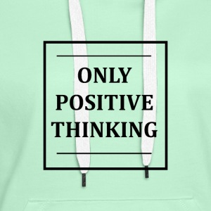 ONLY POSITIVE THINKING - Women's Premium Hoodie