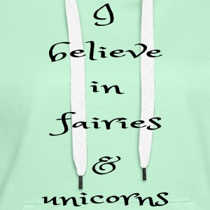 I believe in fairies and unicorns - Women's Premium Hoodie