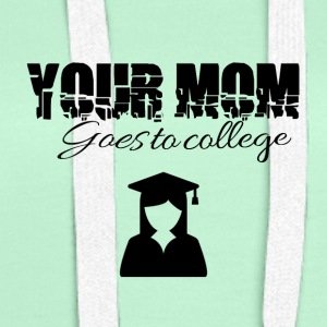Your mom is going to college - Frauen Premium Hoodie