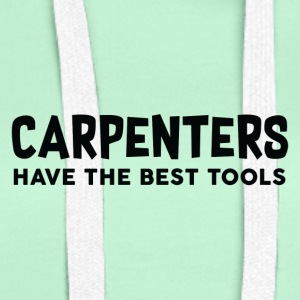 Carpenter: Carpenters Have The Best Tools. - Women's Premium Hoodie