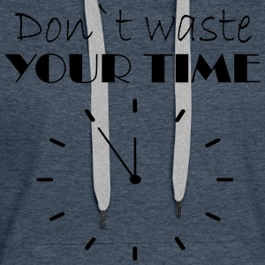 Don t waste your time - Women's Premium Hoodie
