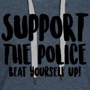 Support the police - Beat yourself up! - Women's Premium Hoodie