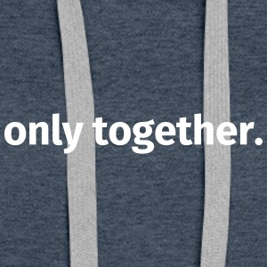 Only together. - Women's Premium Hoodie