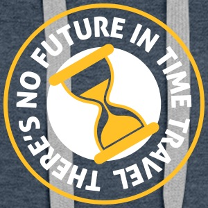 Time Travel Has No Future.But It Has Time! - Women's Premium Hoodie