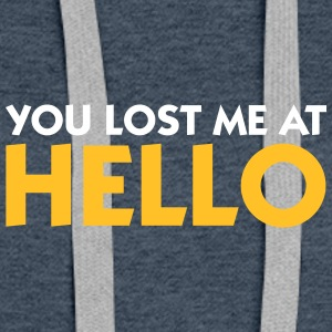 You Lost Me At Hello! - Women's Premium Hoodie