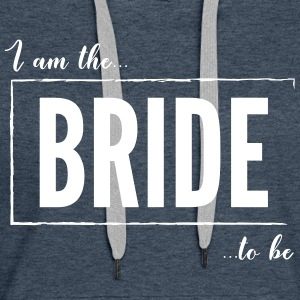 I am the Bride to be Black - Women's Premium Hoodie