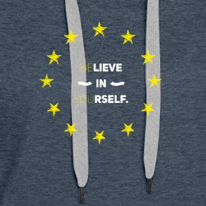 Believe in yourself eu Love Star Stick Europe Euro lo - Women's Premium Hoodie