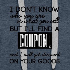 Couponing / Gifts: I don't know who you are ... - Women's Premium Hoodie