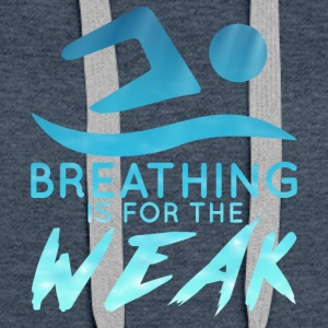 Schwimmen / Schwimmer: Breathing Is For The Weak - Frauen Premium Hoodie