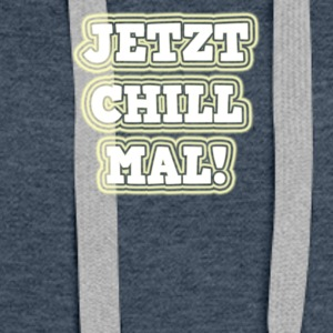 Now chill times - Women's Premium Hoodie