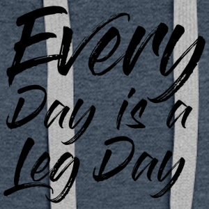 EVEREY DAY IS A LEG DAY - Women's Premium Hoodie