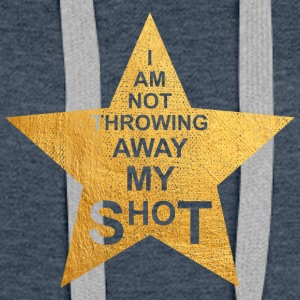 I am not throwing away my shot - Frauen Premium Hoodie