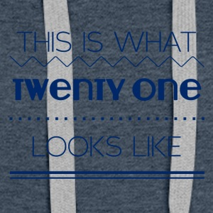 21 Birthday: This is what twenty one looks like - Women's Premium Hoodie
