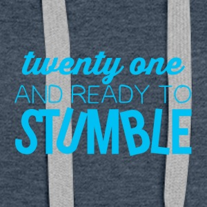 21 Birthday: Twenty one and ready to stumble - Women's Premium Hoodie
