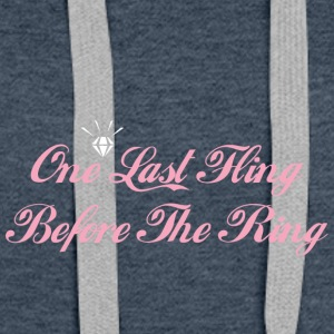 One Last Fling Before The Ring Getting Married - Women's Premium Hoodie
