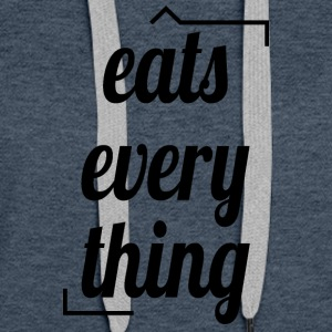 Eats everything - Frauen Premium Hoodie