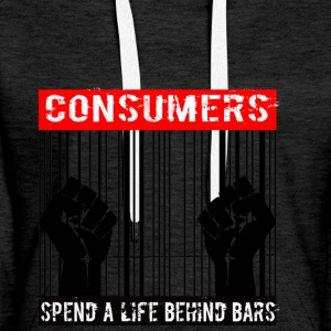 Consumers spend a life behind bars - Women's Premium Hoodie