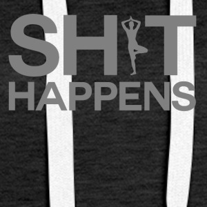 Shit Happens - Yoga - Sweat-shirt à capuche Premium pour femmes