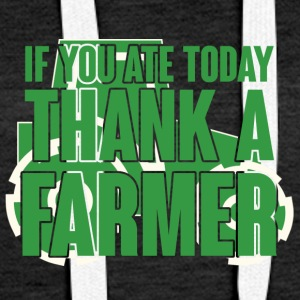 Farmer / Farmer / Farmer: If you ate today, thank - Women's Premium Hoodie