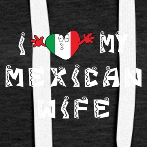 I Love My Mexican Wife - Dame Premium hættetrøje