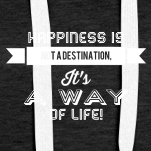 Happiness is not a way of life - Women's Premium Hoodie