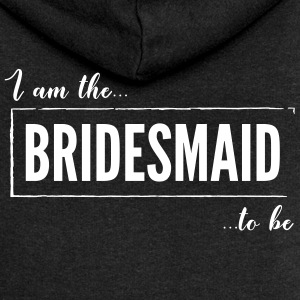 I am the Bridesmaid to be Black - Women's Premium Hooded Jacket